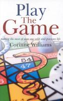 Play the Game: Making the Most of Your One Wild and Precious Life