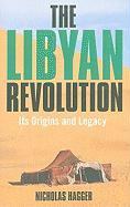 The Libyan Revolution: Its Origins and Legacy: A Memoir and Assessment