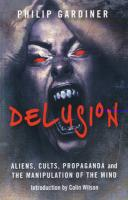Delusion: Aliens, Cults, Propaganda and the Manipulation of the Mind