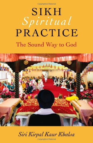 Sikh Spiritual Practice: The Sound Way to God - Siri Kirpal Kaur Khalsa