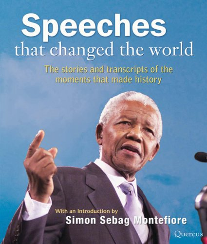 Speeches That Changed the World: The Stories and Transcripts of the Moments That Made History - Simon Sebag Montefiore