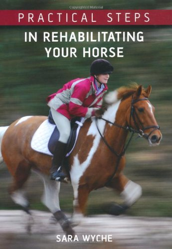 Practical Steps in Rehabilitating Your Horse - Sara Wyche