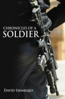 Chronicles of a Soldier - Ssembajjo, David