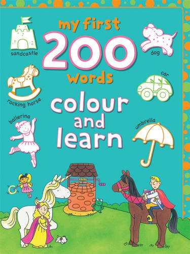 My First 200 Words: Colour and Learn - Lyn Coutts; Fi Grant; Dereen Taylor; Cathy Hughes; Simon Abbott; David Crossley