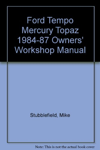 Ford Tempo Mercury Topaz 1984-87 Owners' Workshop Manual - Stubblefield, Mike; Haynes, J. H.