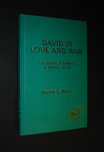 David in Love and War. The Pursuit of Power in 2 Samuel 10-12. By Randall C. Bailey, (= Journal for the Study of the Old Testament, Supplement Series, 75. Editors David J. A. Clines, Philip R. Davies), - Bailey, Randall C