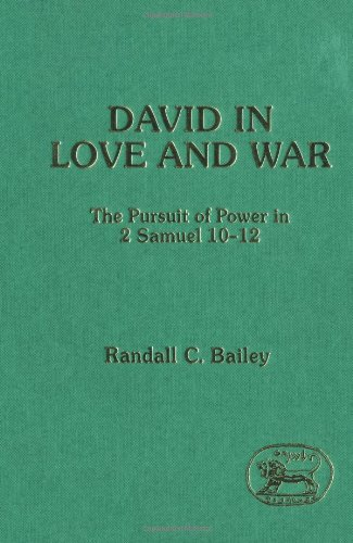 David in Love and War : The Pursuit of Power in 2 Samuel 10-12 - Randall C. Bailey