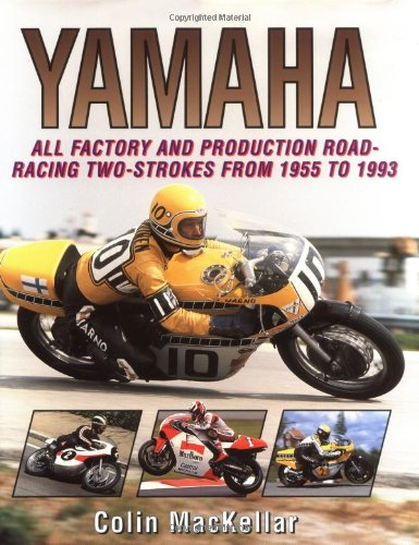 Yamaha Racing Motorcycles: All Factory and Production Road-Racing Two-Strokes from 1955 to 1993 - Colin MacKellar