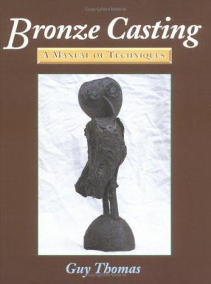 Bronze Casting : A Manual of Techniques - Guy Thomas