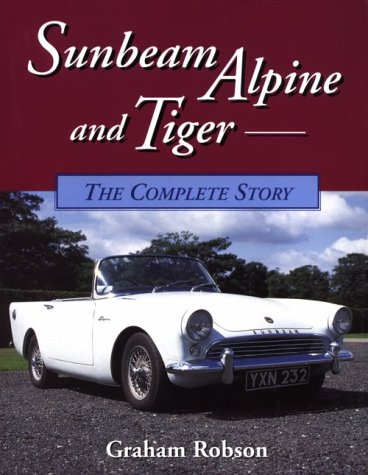Sunbeam Alpine and Tiger: The Complete Story (Crowood AutoClassic) - Graham Robson