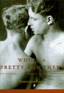 Who's a Pretty Boy, Then?: One Hundred and Fifty Years of Gay Life in Pictures