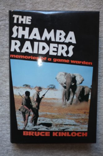 The Shamba Raiders: Memories of a Game Warden - Bruce Kinloch