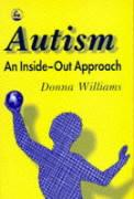 Autism: An Inside-Out Approach: An Innovative Look at the Mechanics ' of Autism ' and Its Developmental Cousins '