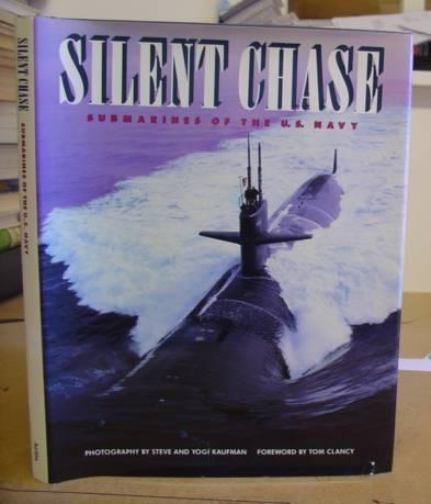 Silent Chase - Submarines Of The U. S. Navy - Kaufman, Steve & Kaufman, Robert Yogi - Clancy, Tom [introduction]