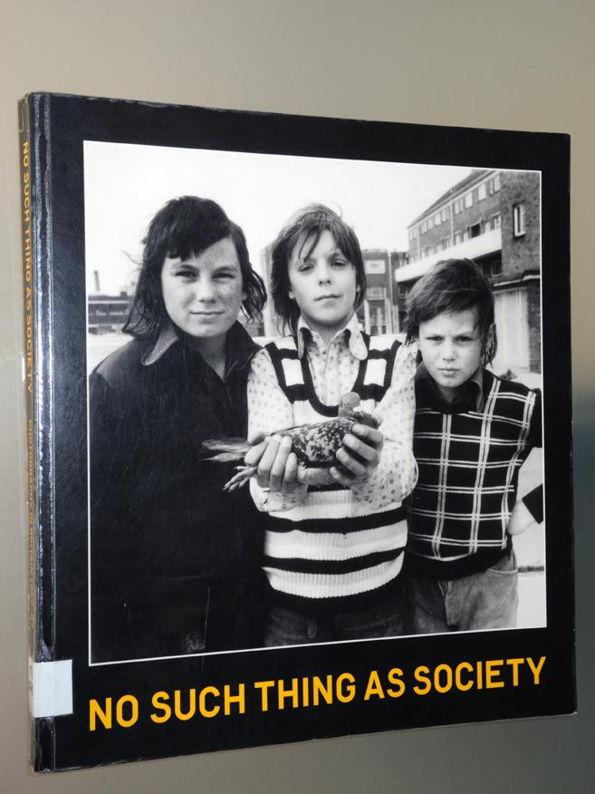 No Such Thing As Society : Photography in Britain 1967-87: From the British Council and the Arts Council Collection - Mellor, David Alan