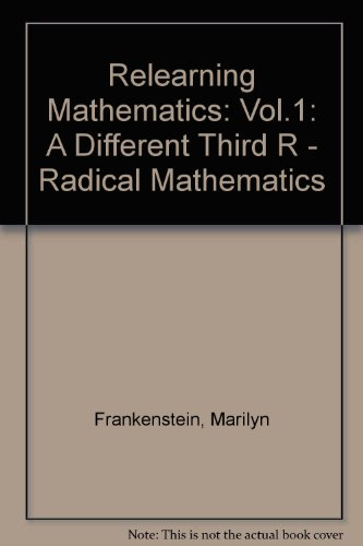 Relearning Mathematics: A Different Third R - Radical Maths - Marilyn Frankenstein