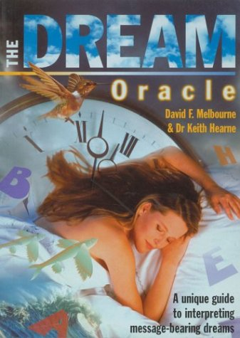 The Dream Oracle: A Unique Guide to Interpreting Message-Bearing Dreams - David F. Melbourne; Keith Hearne