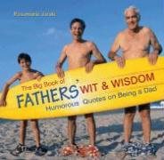 The Big Book of Fathers' Wit & Wisdom: Humorous Quotes on Being a Dad - Jarski, Rosemarie