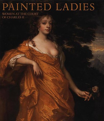Painted Ladies: Women at the Court of Charles II - Catherine MacLeod