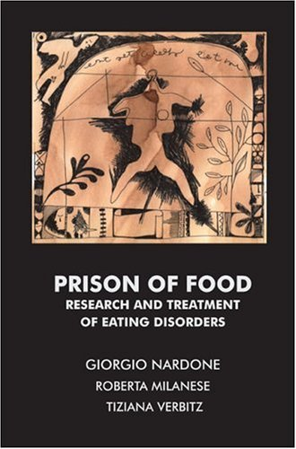 Prison of Food: Research and Treatment of Eating Disorders - Giorgio Nardone; Roberta Milanese; Tiziana Verbitz