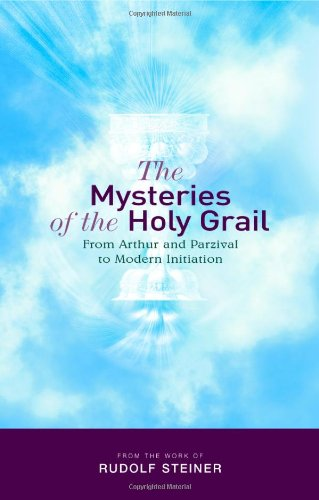 The Mysteries of the Holy Grail: From Arthur and Parzival to Modern Initiation - Rufolf Steiner