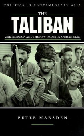 The Taliban: War, Religion and the New Order in Afghanistan - Peter Marsden