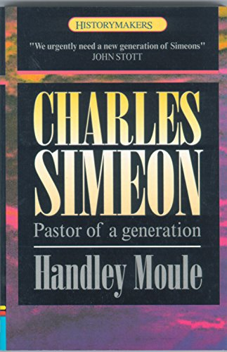 Charles Simeon: Pastor of a Generation (History Maker) - Handley Moule