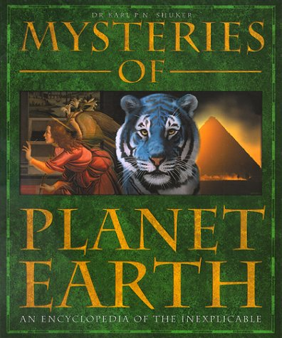 Mysteries Of Planet Earth:An Encyclopedia of the Inexplicable - Dr. Karl P.N. Shuker