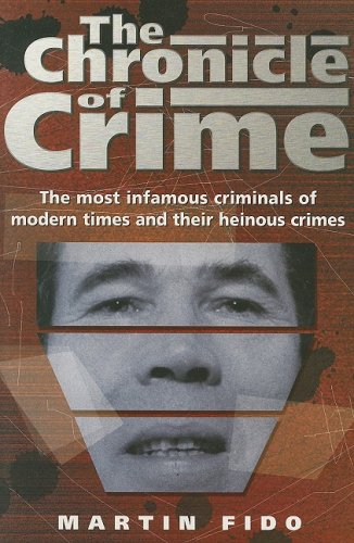 The Chronicle of Crime: The most infamous criminals of modern times and their heinous crimes - Martin Fido