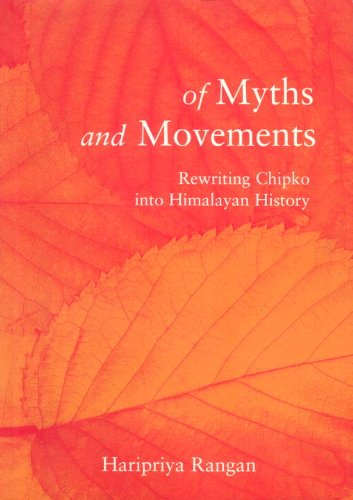Of Myth and Movements: Rewriting Chipko into Himalayan History - Haripriya Rangan