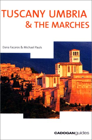 Tuscany Umbria  &  the Marches, 7th (Cadogan Guide Tuscany, Umbria  &  the Marches) - Dana Facaros; Michael Pauls