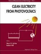 Clean Electricity from Photovoltaics (Series on Photoconversion of Solar Energy, Volume 1)