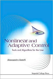 Nonlinear and Adaptive Control: Tools and Algorithms for the User