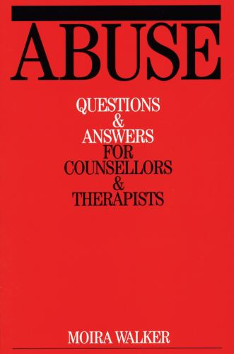 Abuse : Questions and Answers for Counsellors and Therapists - Moira Walker