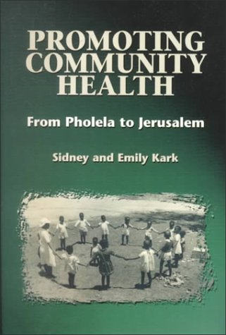 Promoting Community Health: From Pholela to Jerusalem - Emily Kark; Sidney L. Kark