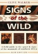 Signs of the Wild: Field Guide to the Spoor and Signs of the Mammals of Southern Africa