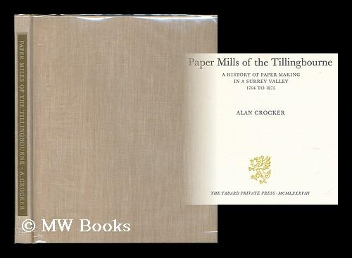 Paper mills of the Tillingbourne : a history of paper making in a Surrey valley 1704 to 1875 / Alan Crocker - Crocker, Alan