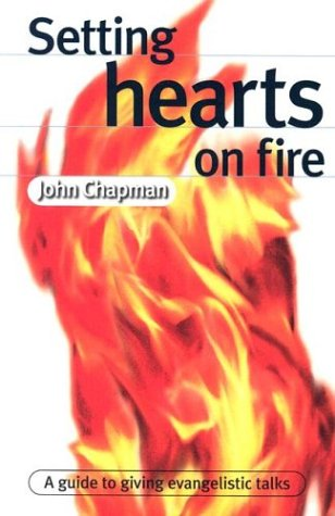 Setting Hearts on Fire: A Guide to Giving Evangelistic Talks - John Chapman