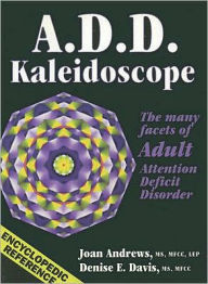 A.D.D. Kaleidoscope The Many Faces of Adult Attention Deficit Disorder