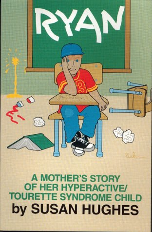Ryan : A Mother's Story of Her Hyperactive-Tourette Syndrome Child - Susan Hughes