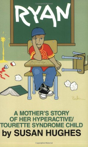 Ryan: A Mother's Story of Her Hyperactive/Tourette Syndrome Child - Susan Hughes