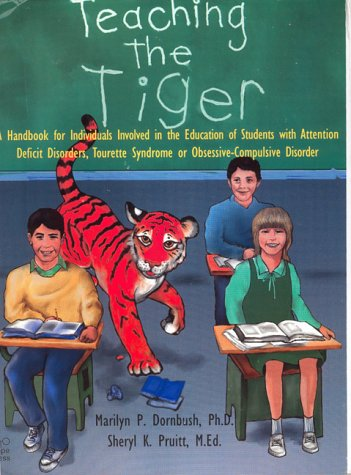 Teaching the Tiger: A Handbook for Individuals Involved in the Education of Students With Attention Deficit Disorders, Tourette Syndrome or - Marilyn P., Ph.D. Dornbush, Sheryl K. Pruitt