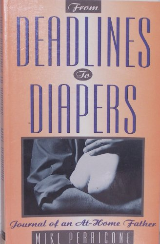 From Deadlines to Diapers : Journal of an At-Home Father - Mike Perricone