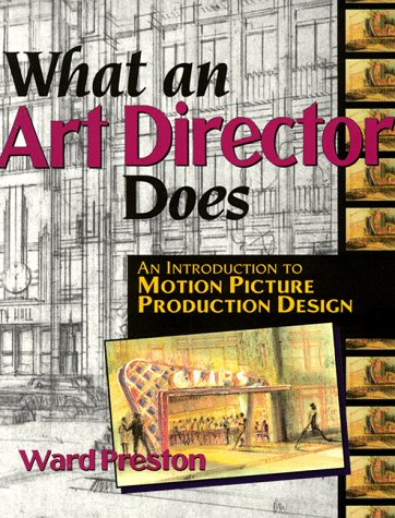 What an Art Director Does: An Introduction to Motion Picture Production Design - Ward Preston