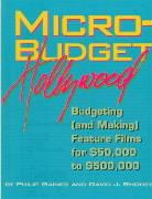 Micro-Budget Hollywood: Budgeting (And Making) Feature Films for $50,000 to $500,000 - Gaines, Philip