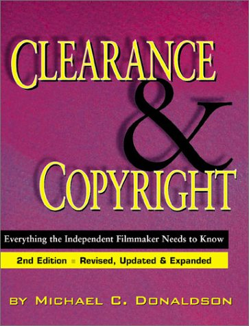 Clearance and Copyright: Everything the Independent Filmmaker Needs to Know - Michael C. Donaldson