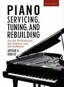 Piano Servicing, Tuning, and Rebuilding, Second Edition: For the Professional, the Student, and the Hobbyist