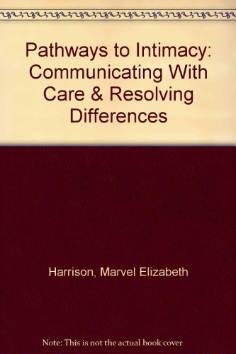 Pathways to Intimacy: Communicating With Care  &  Resolving Differences - Marvel Elizabeth Harrison; Terry Kellogg