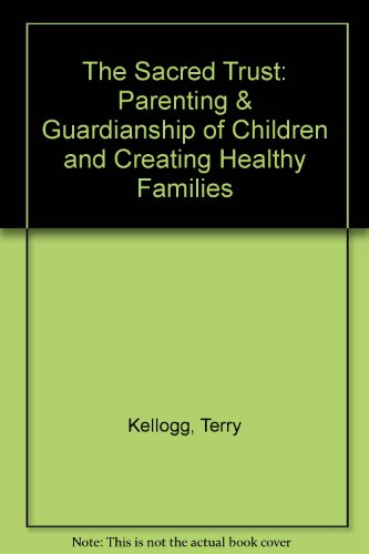 The Sacred Trust : Parenting and Guardianship of Children and Creating Healthy Families - Marvel E. Harrison