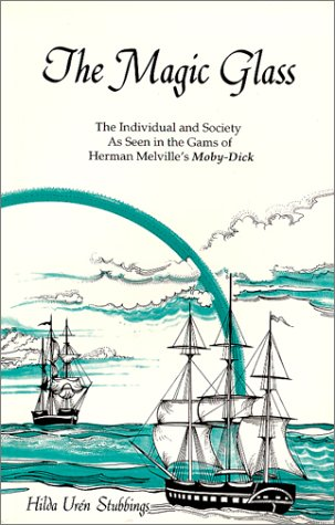 The Magic Glass : The Individual and Society as Seen in the Gams of Herman Melville's Moby-Dick - Hilda U. Stubbings